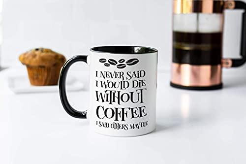 N\A Nunca Dije Que iba a Morir sin café, he Dicho Otras Personas Pueden Morir, Cita Taza de café