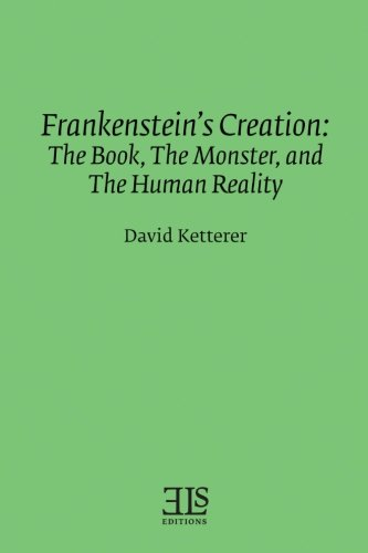 Frankenstein's Creation: The Book, The Monster, and the Human Reality (E L S MONOGRAPH SERIES)