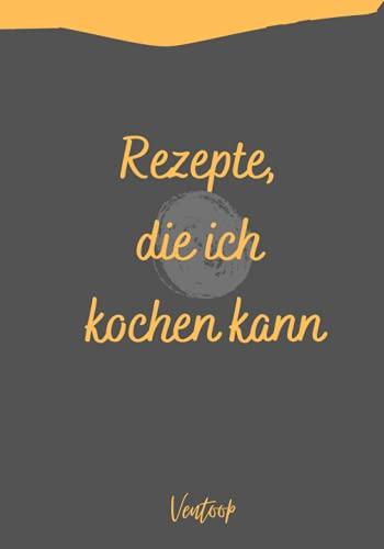 Compare Textbook Prices for Rezepte, die ich kochen kann: Blanko-Rezeptbuch zum Eintragen   Ein Rezept-Tagebuch zum Schreiben Ihres eigenen Kochbuchs mit Rezepten, die Sie lieben German Edition  ISBN 9798545492022 by Robe, Woods