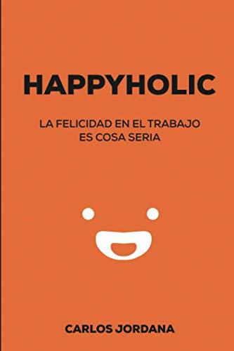 Happyholic: La felicidad en el trabajo es cosa seria
