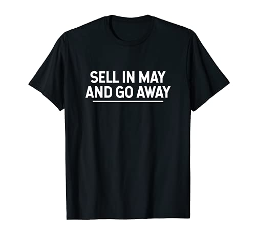 Sell In May And Go Away - Trader Weisheit Investor T-Shirt