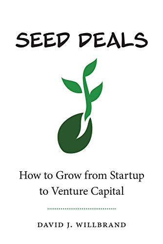 Seed Deals: How to Grow from Startup to Venture Capital