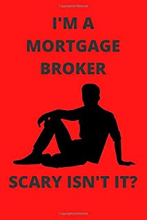 I'M A MORTGAGE BROKER SCARY ISN'T IT?: Funny Mortgage Broker Journal Note Book Diary Log Scrap Tracker Party Prize Gift Pr...