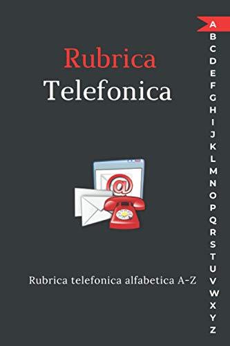 Rubrica Telefonica alfabetica A-Z: Quaderno e rubrica per annotare i vostri contatti, nomi, indirizzi, telefoni, e-mail... dalla a alla z.