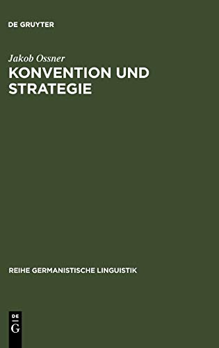 Konvention und Strategie: d. Interpretation von Äußerungen im Rahmen e. Sprechakttheorie (Reihe Germanistische Linguistik, 55, Band 55)