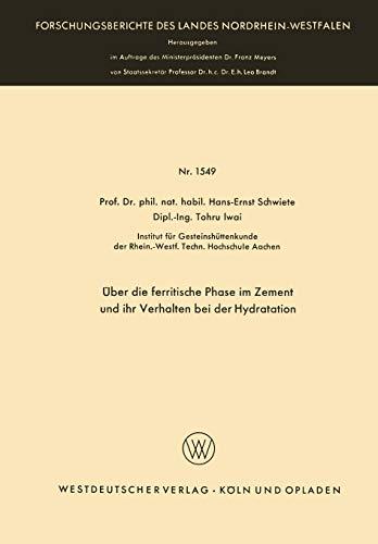Über die ferritische Phase im Zement und ihr Verhalten bei der Hydratation (Forschungsberichte des Landes Nordrhein-Westfalen) (German Edition) ... Landes Nordrhein-Westfalen, 1549, Band 1549)