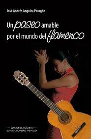 Un paseo amable por el mundo del flamenco (Biblioteca de Obras y Autore Andaluces)