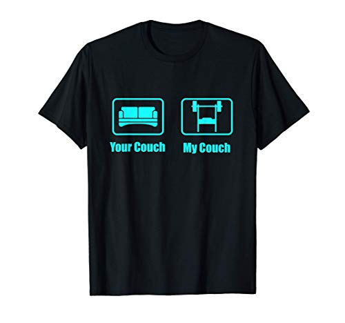 Your Couch My Couch Fun Cool Pumper Gym Lifestyle Fitness T-Shirt