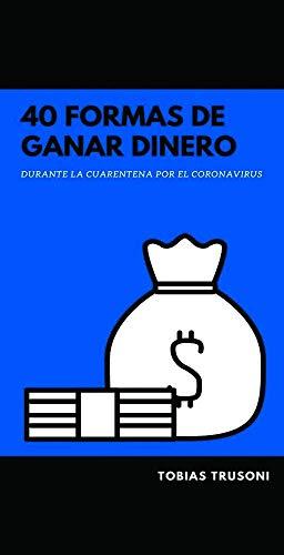 GANA DINERO DESDE CASA: 40 Formas De Ganar Dinero Dinero Desde Casa Durante La Cuarentena (Spanish Edition) eBook Kindle