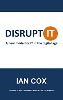 Disrupt IT: A new model for IT in the digital age by [Ian Cox]