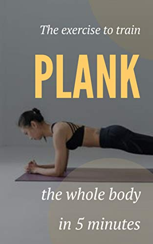 Plank: the exercise to train the whole body in 5 minutes (English Edition)