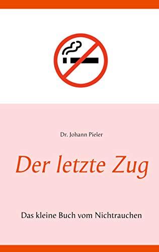 Der letzte Zug: Das kleine Buch vom Nichtrauchen