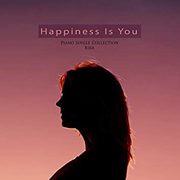 Happiness that you are