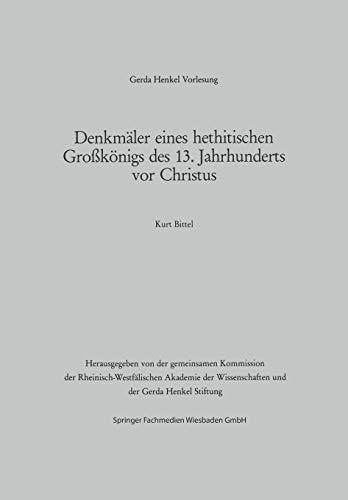 Denkmäler eines hethitischen Großkönigs des 13. Jahrhunderts vor Christus: Der Vortrag wurde am 29. März 1984 in Dässeldorf gehalten (Gerda-Henkel-Vorlesung) (German Edition)