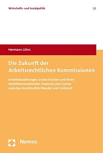 Lührs, H: Zukunft der Arbeitsrechtlichen Kommissionen: Arbeitsbeziehungen in Den Kirchen Und Ihren...