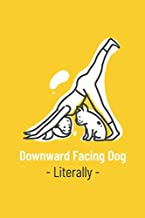 Downward Facing Dog Literally: A Diary for Yoga & Dogs Lovers - Blank Lined Paper Journal - Cute Yoga themed Gifts for Women & Men- Yoga Dog Cute Notebook
