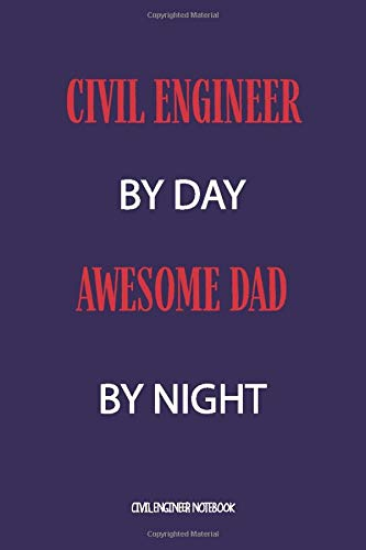 Civil Engineer By Day Awesome Dad By Night Civil Engineer Notebook: Birthday Gifts For Engineer Dad,