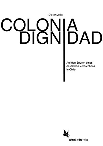 Colonia Dignidad: Auf den Spuren eines deutschen Verbrechens in Chile