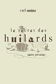 Le secret des huilards, tome 1 par Carl Mute
