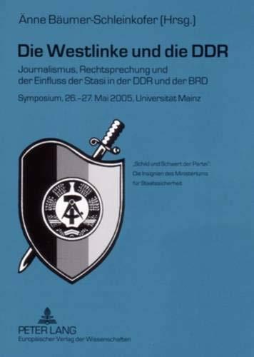 Die Westlinke und die DDR: Journalismus, Rechtsprechung und der Einfluss der Stasi in der DDR und der BRD- Symposium, 26.-27. Mai 2005, Universität Mainz (German Edition)