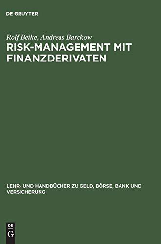 Risk-Management mit Finanzderivaten: Steuerung von Zins- und Währungsrisiken. Studienbuch mit Aufgaben (Lehr- und Handbücher zu Geld, Börse, Bank und Versicherung)