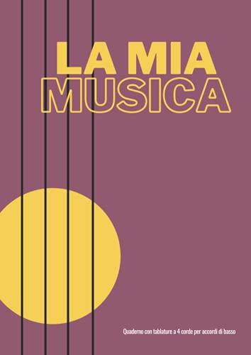 La mia musica - Quaderno con tablature a 4 corde per accordi di basso: Spartiti musicali per bassisti con diagrammi per accordi vuoti