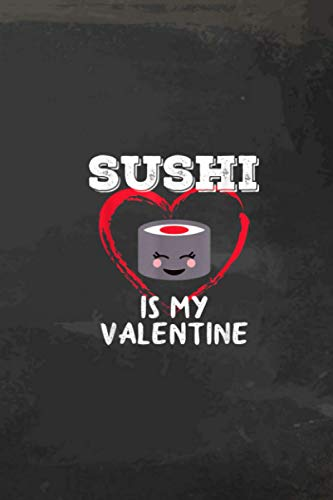 Sushi is my Valentine Heart Sushi Lover Valentine's Day Gratitude Journal: 114 pages size 6x9 inches