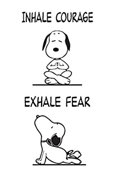 INHALE COURAGE EXHALE FEAR  A Gratitude Journal to Win Your Day Every Day 6X9 inches Funny Yoga Snoopy Quote on White matte cover 111 pages  Growth .. women teens kids  Pop Culture Icon Notebooks