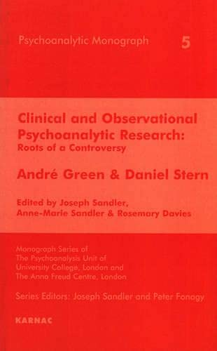 Clinical and Observational Psychoanalytic Research: Roots of a Controversy - Andre Green & Daniel Stern (Psychoanalytic Monograph)