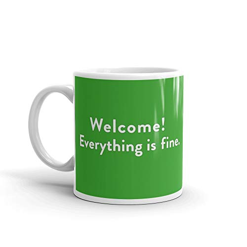 Welcome! Everthing is Fine. (The Good Place). 11 Oz Mugs Made Of Durable Ceramic With An Easy Grip Handle.This Coffee Mug Has A Hefty But Classic Feel