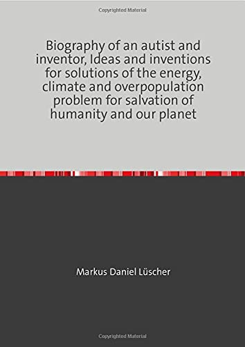 Ideas and inventions for the solution of the energy, climate and overpopulation problem of humanity and our planet: Biography, electromagnetic bottle ... of cars and aircraft,, Strategy, ideas