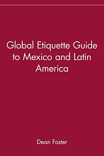 Global Etiquette Guide to Mexico and Latin America: Everything You Need to Know for Business and Travel Success (Global Etiquette Guides)