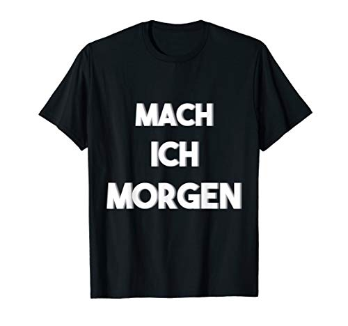 MACH ICH MORGEN, lustig witzig, genervt, Spaß, Humor, Spruch T-Shirt