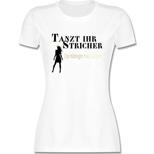 Typisch Frauen - Tanzt Ihr Stricher, die Königin hat Laune - S - Weiß - Tanzt Ihr Stricher die königin hat Laune - L191 - Tailliertes Tshirt für Damen und Frauen T-Shirt