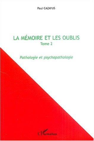 La mémoire et les oublis : Tome 2, Pathologie et psychopathologie