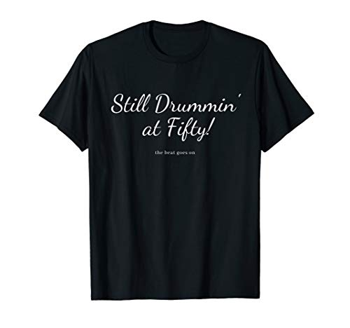 Gifts For Drummers - Still Drumming at Fifty T-Shirt