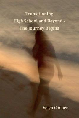 [(Transitioning High School and Beyond - The Journey Begins)] [By (author) MS Velyn Cooper] published on (March, 2013)