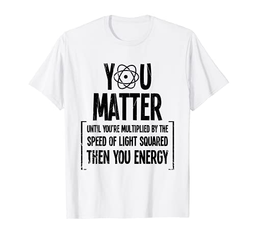 Funny You Matter Til You Are Energy Quark - Regalo para los entusiastas del Quark Camiseta