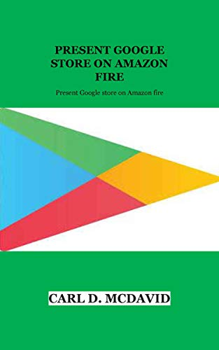 PRESENT GOOGLE STORE ON AMAZON FIRE: Present Google store on Amazon fire (English Edition)