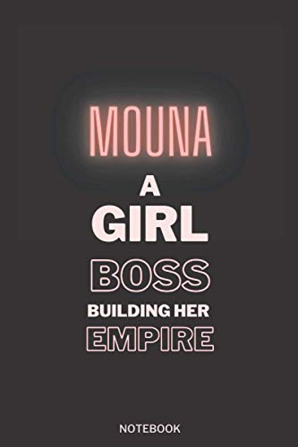 Mouna A Girl Boss Building Her Empire: Pretty Personalised Name Journal Gift for Wife,Sister,Daughter & Girlfriend Named Mouna |Thanksgiving, ... notebook Gift | 6x9 Inches , 100 Pages