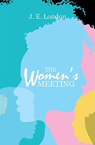 The Women's Meeting by [J. E. London]