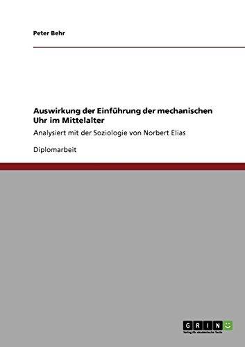 Auswirkung der Einführung der mechanischen Uhr im Mittelalter: Analysiert mit der Soziologie von Norbert Elias