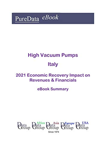 High Vacuum Pumps Italy Summary: 2021 Economic Recovery Impact on Revenues & Financials (English Edition)