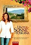 Unter der Sonne der Toskana: Das Leben bietet dir tausend Chancen ... - Du mußt sie nur wahrnehmen.