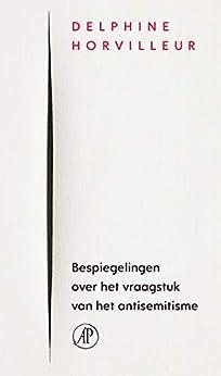 Bespiegelingen over het vraagstuk van het antisemitisme (Dutch Edition) par [Delphine Horvilleur, Corine Kisling]