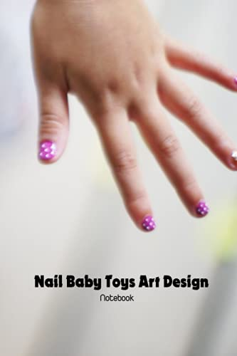 Nail Baby Toys Art Design Notebook: Notebook|Journal| Diary/ Lined - Size 6x9 Inches 100 Pages