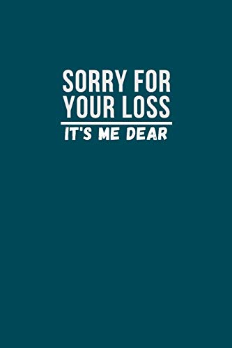 Sorry for your loss it's me dear: Final Thoughts, Wishes, Important Information about  Belongings, Business Affairs and Opinions for left Behind - Journal Gift, 6x9, 110 Pages