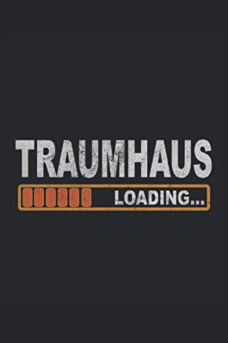 Traumhaus Loading Hausbau Richtfest Baustelle Bauherr Bauherrin Geschenk: Notizbuch - Notizheft - Notizblock - Tagebuch - Planer - Punktraster - ... - 6 x 9 Zoll (15.24 x 22.86 cm) - 120 Seiten