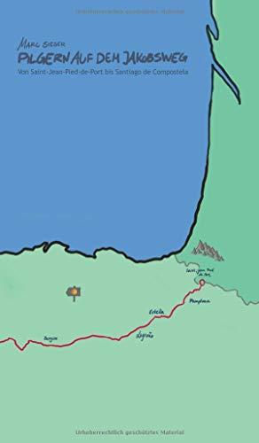 Pilgern auf dem Jakobsweg - Von Saint-Jean-Pied-de-Port bis Santiago de Compostela