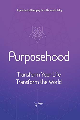 Purposehood: Transform Your Life, Transform the World